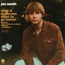 Don't It Make You Want To Go Home/Joe South
