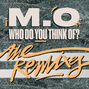 Who Do You Think Of? (The Remixes)/M.O