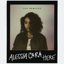 Here (The Remixes)/Alessia Cara