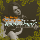 I've Always Kept A Unicorn - The Acoustic Sandy Denny/Sandy Denny