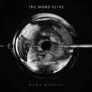 Dark Matter/The Word Alive