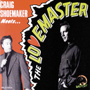 Craig Shoemaker Meets … The Lovemaster/Craig Shoemaker