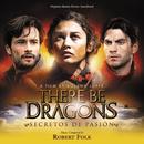There Be Dragons: Secretos De Pasión (Original Motion Picture Soundtrack)/Robert Folk
