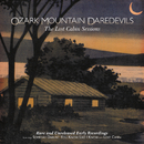 The Lost Cabin Sessions (Rare And Unreleased Early Recordings)/The Ozark Mountain Daredevils