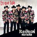 En Qué Fallé/La Reunion Norteña