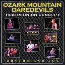 Rhythm And Joy: 1980 Reunion Concert/The Ozark Mountain Daredevils