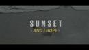 And I Hope/Sunset