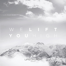 We Lift You High/Life.Church Worship
