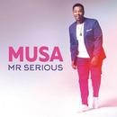 Mr Serious/Musa