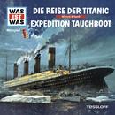 57: Die Reise der Titanic / Expedition Tauchboot/Was Ist Was