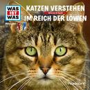 53: Katzen verstehen / Im Reich der Löwen/Was Ist Was