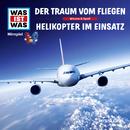 52: Der Traum vom Fliegen / Helikopter im Einsatz/Was Ist Was