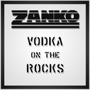 Vodka On The Rocks/Zanko