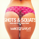 Shots & Squats (Make U Sweat Remix) (feat. Tham Sway)/Vigiland