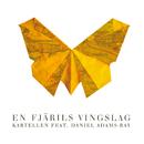En fjärils vingslag (feat. Daniel Adams-Ray)/Kartellen