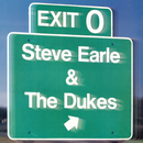 Exit 0/Steve Earle & The Dukes
