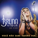 Você Não Sabe (Quero Ver) (Ao Vivo)/Bruna Viola