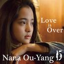 Love is Over/Nana Ou-yang, Tien-Lin Chiang