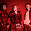 Never Be Alone (Remixes)/Dúné