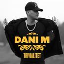 Trivialitet/Dani M
