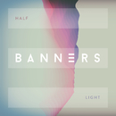Half Light/BANNERS