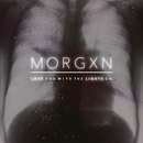 love you with the lights on/morgxn