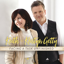 Facing A Task Unfinished/Keith & Kristyn Getty