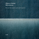 Miniatures - Music For Piano And Percussion/Glauco Venier