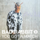 You Got A Match/Bad Rabbit