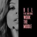 Work The Middle (feat. Drei Ros)/Bel
