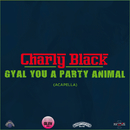 Gyal You A Party Animal (Acapella)/Charly Black