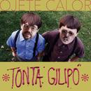 Tonta Gilipó/Ojete Calor