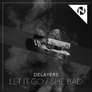 Let It Go / She Bad/Delayers