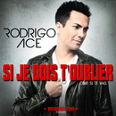 Si je dois t'oublier (Dime si te vas) (Reggaeton Remix)/Rodrigo Ace