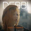Hard To Believe (feat. Marcell)/Debbi