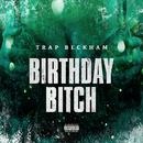 Birthday Bitch/Trap Beckham