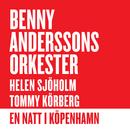 En natt i Köpenhamn/Benny Anderssons Orkester, Helen Sjöholm, Tommy Körberg
