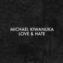 Love & Hate (Alternative Radio Mix)/Michael Kiwanuka