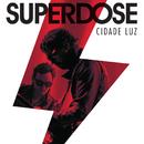 Cidade Luz (Ao Vivo)/Superdose