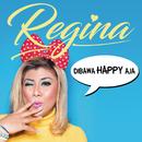 Dibawa Happy Aja/Regina