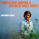 Cantu Per Un Isula Ch'ùn Si Vole More/Antoine Ciosi