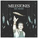 Equal Measures/Milestones