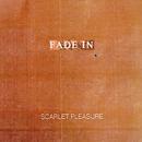 Fade In (Single Version)/Scarlet Pleasure