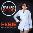 Gak Bisa Stop/Febie Rahakbauw