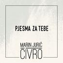 Pjesma Za Tebe/Marin Jurić-Čivro