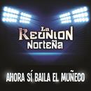 Ahora Sí Baila El Muñeco/La Reunion Norteña