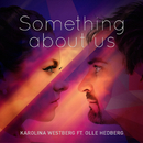 Something About Us (feat. Olle Hedberg)/Karolina Westberg