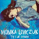 Ty I Ja (Extended)/Monika Lewczuk