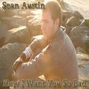 How I Want You So Bad/Sean Austin