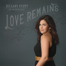 Love Remains/Hillary Scott & The Scott Family
